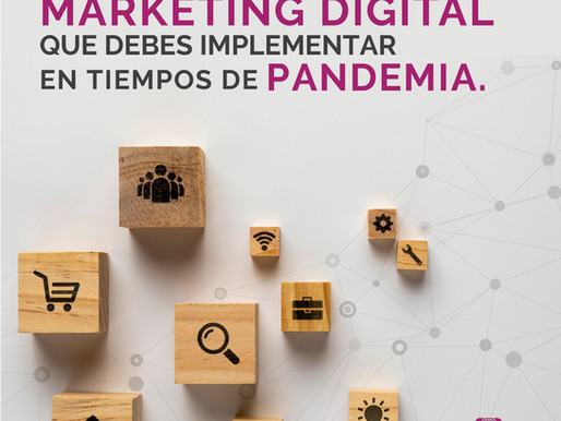 Las 5 acciones de marketing digital que debes implementar en tiempos de pandemia.