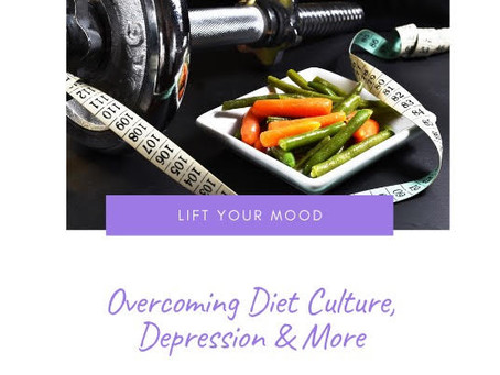 Overcoming diet culture, depression and more...