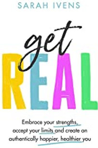 Get Real: Embrace your strengths, accept your limits and create an authentically