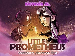 Victoria Jr. presents Little Prometheus