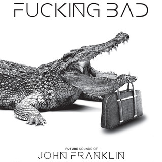 New Album OUT NOW - Fucking Bad by John Franklin