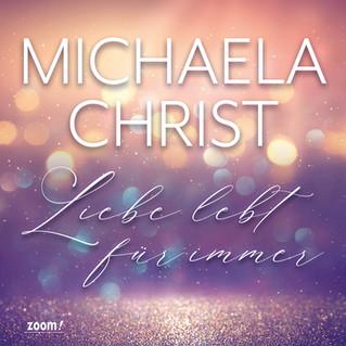 Michaela Christ - Liebe lebt für immer