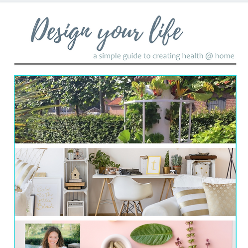 Design Your Life - A simple guide to creating health @ home