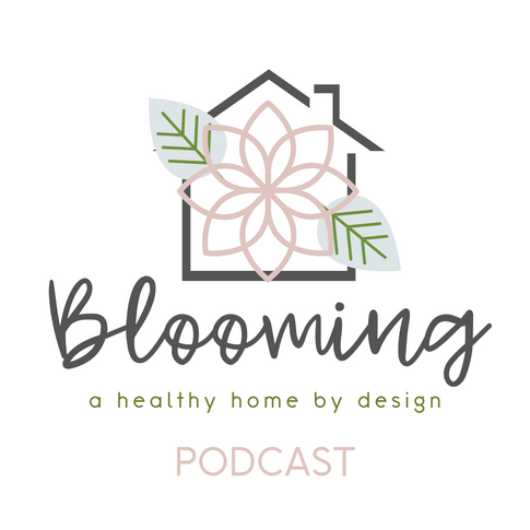 Blooming!  A Healthy Home by Design Podcast