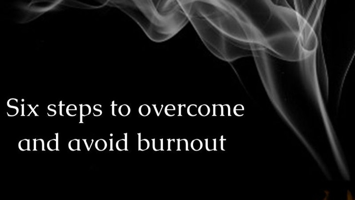 Six steps to overcome and avoid burnout