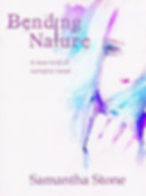 Bending Nature A new kind of vampire novel by Samantha Stone
