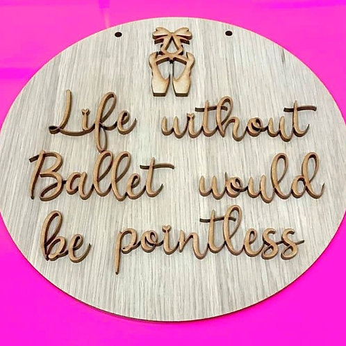 Life without Ballet... hanging plaque (kit)