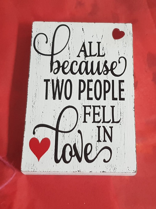 All because two people fell in love Wooden Plaque
