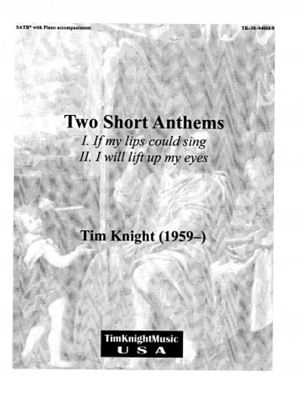 2 Short Anthems (If my lips could sing/I will lift up my eyes)