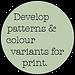 Develop patterns & colour variants for print.