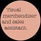 Visual merchendiser and sales assistant.