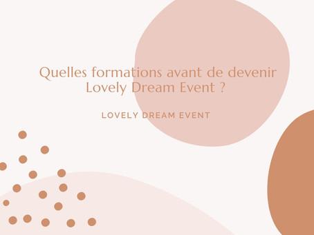 - QUELLES FORMATIONS AVANT DE DEVENIR LOVELY DREAM EVENT ? -
