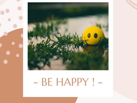 - BE HAPPY ! -