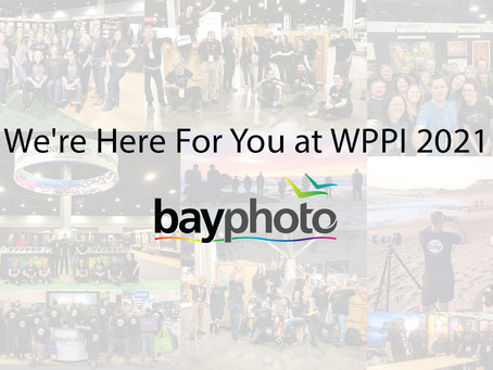 We're Here For You at WPPI 2021!