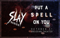 2017 - SLAY: Put A Spell On You