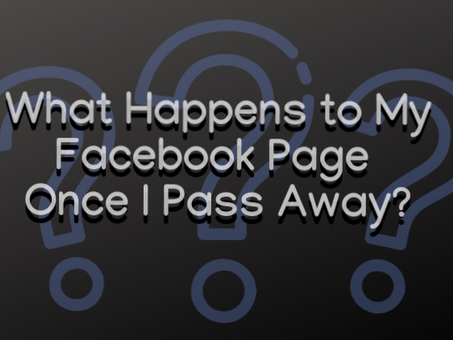 What Happens to My Facebook Page Once I Pass Away?