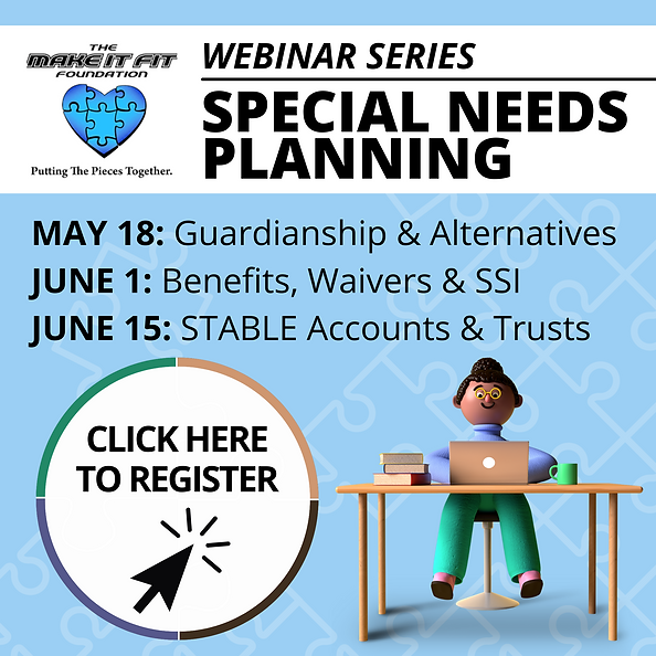 Make It Fit Foundation Special Needs Planning Webinar Series