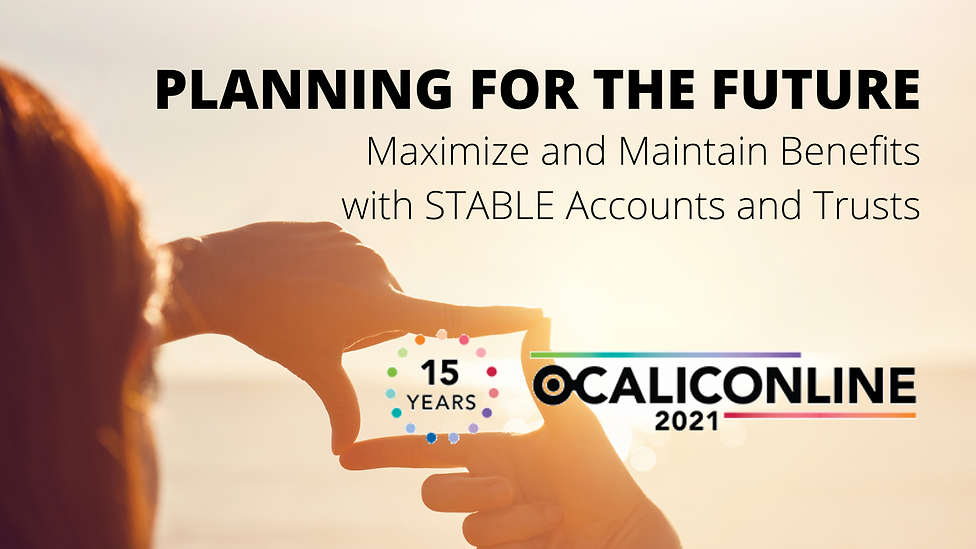 PLANNING FOR THE FUTURE Maximize and Maintain Benefits with STABLE Accounts and Trusts (4)