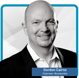Gordon Cairns Chairman, Woolworths Group Limited