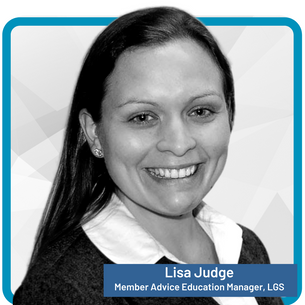 Lisa Judge Member Advice and Education Manager, LGS