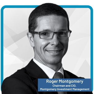 Roger Montgomery Chairman and Chief Investment Officer, Montgomery Investment Management