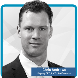 Chris Andrews Senior Vice President, CIO, and Deputy CEO, La Trobe Financial