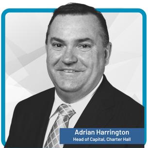 Adrian Harrington Head of Capital and Product Development, Charter Hall
