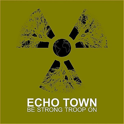Echo Town - Be Strong Troop On - CD