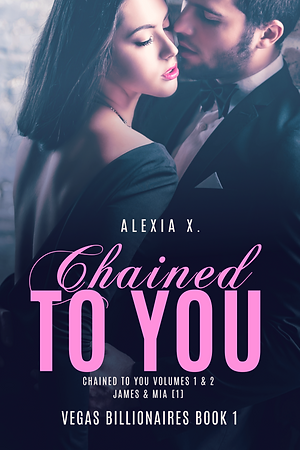 steamy billionaire contemporary romance book cover, beauiful couple embracing, sexy couple in love, Chained to You, Vegas Billionaires Book 1, Alexia X.