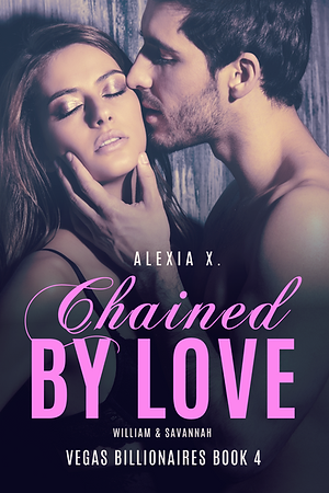 steamy billionaire contemporary romance book cover, beauiful couple embracing, sexy couple in love, handsome man kissing beautiful woman on the cheek, woman in sexy lingerie, Chained by Love, Vegas Billionaires Book 4, Alexia X.