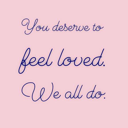 We ALL deserve to feel loved