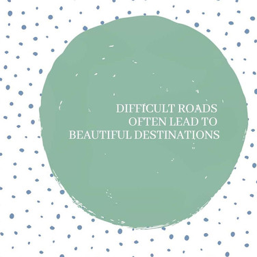 Difficult roads often lead to beautiful
