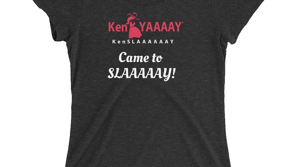 Ladies' short sleeve t-shirt KenYAAAAY KenSLAAAAAAY Came to SLAAAAAY!