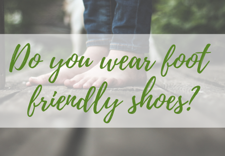Do you wear foot friendly shoes?