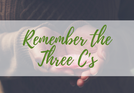 Remember the Three C's