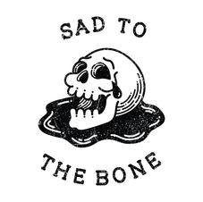 Sad to the Bone
