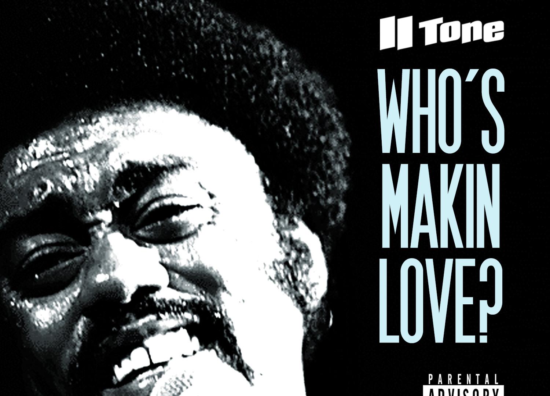 II Tone - Who's Makin Love