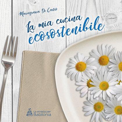Mariagrazia De Castro - La mia cucina ecosostenibile