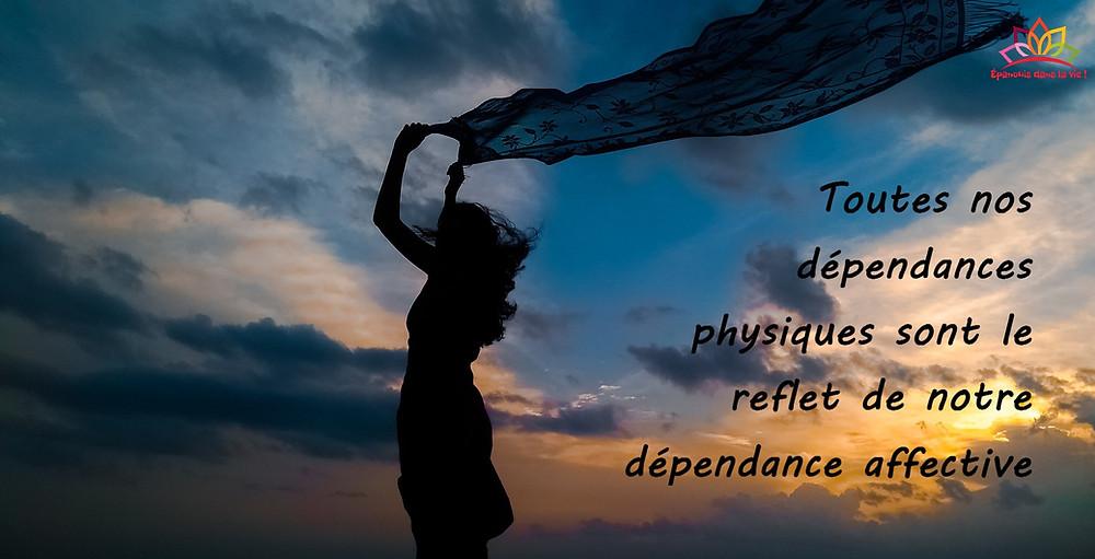 Toutes nos dépendances physiques sont le reflet de notre dépendance affective