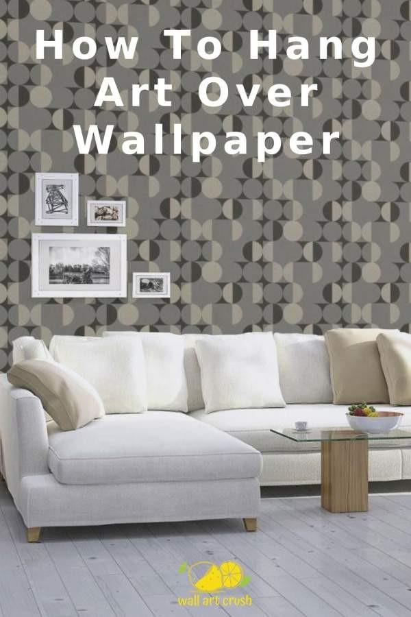 Can You Hang Wall Art Over Wallpaper