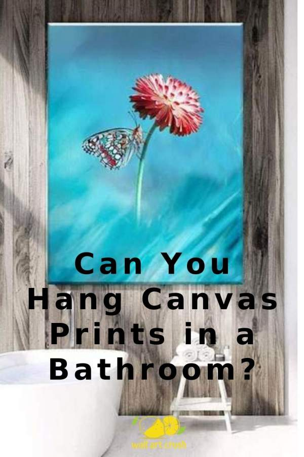 Can You Hang A Canvas Print In A Bathroom