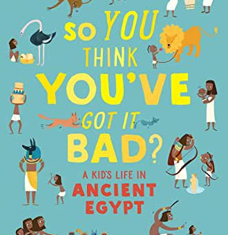 Review: So You Think You've Got It Bad? A Kid's Life In Ancient Egypt