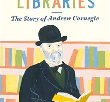 Review: The Man Who Loved Libraries: The Story of Andrew Carnegie