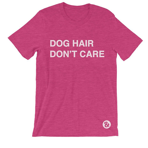 """Dog Hair Don't Care"" T-Shirt"
