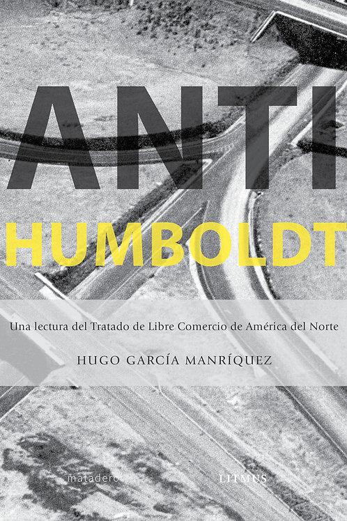 Anti-Humboldt. Una lectura del Tratado de Libre Comercio de América del Norte
