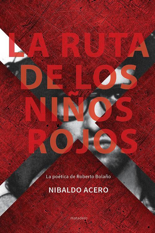 La ruta de los niños rojos. La poética de Roberto Bolaño
