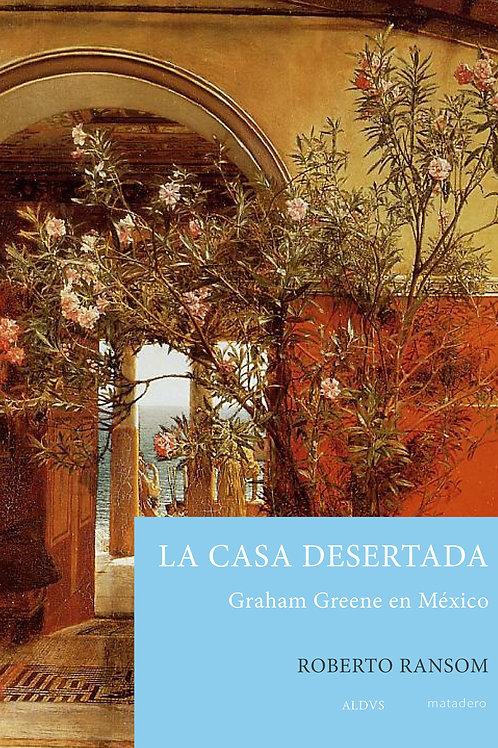 La casa desertada. Graham Greene en México