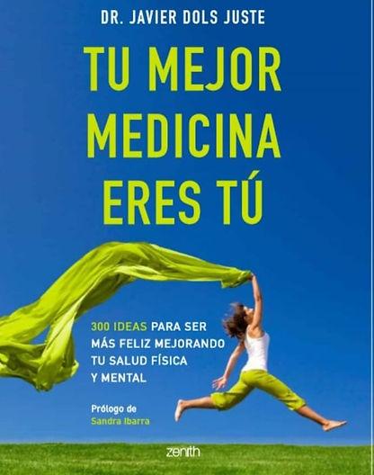 Tu mejor medicina eres tú. Javier Dols. Médico y escritor
