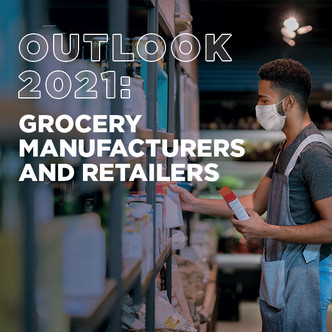 OUTLOOK 2021: GROCERY MANUFACTURERS AND RETAILERS