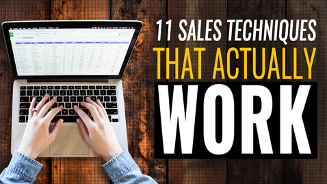 11 sales techniques that actually work .